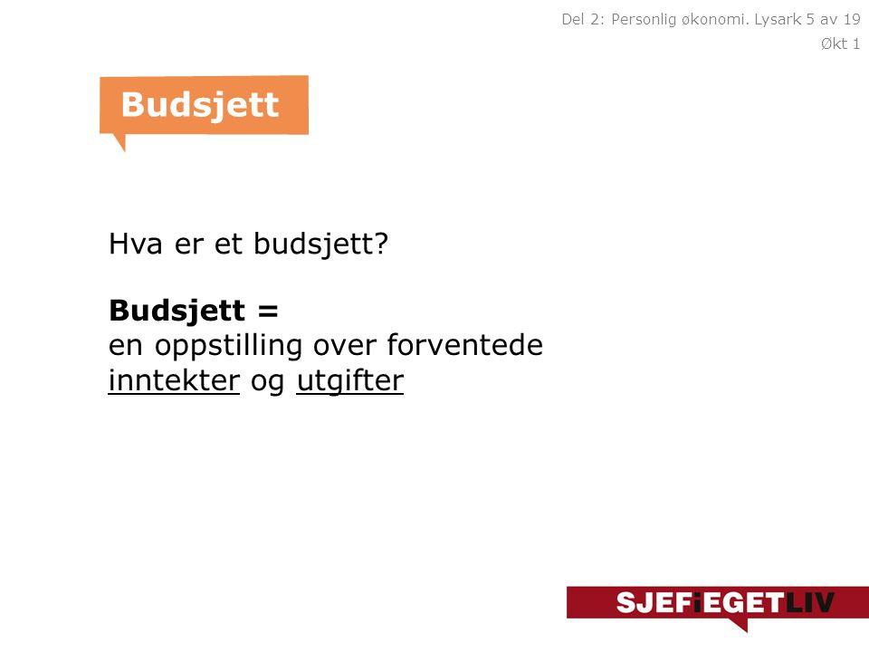 Hva er et budsjett? Budsjett Budsjett = en oppstilling over forventede inntekter og utgifter Del 2: Personlig økonomi. Lysark 5 av 19 Økt 1