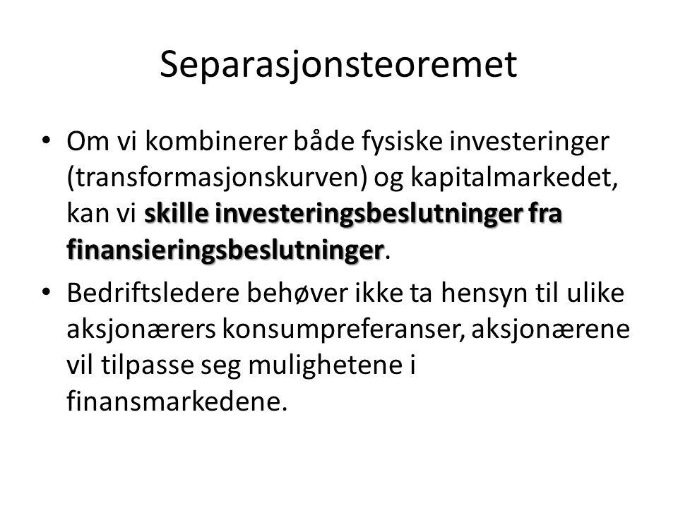 Separasjonsteoremet skille investeringsbeslutninger fra finansieringsbeslutninger • Om vi kombinerer både fysiske investeringer (transformasjonskurven