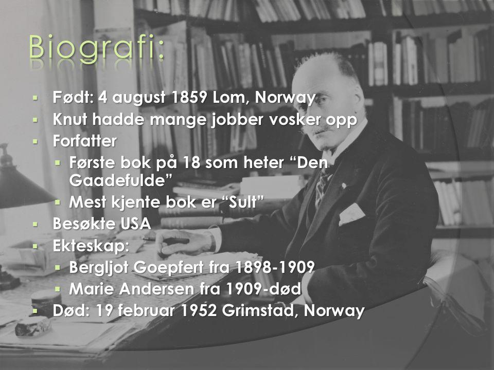 """ F ødt: 4 august 1859 Lom, Norway  Knut hadde mange jobber vosker opp  Forfatter  Første bok på 18 som heter """"Den Gaadefulde""""  Mest kjente bok er"""