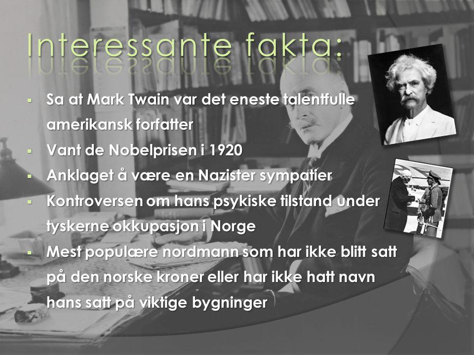  Sa at Mark Twain var det eneste talentfulle amerikansk forfatter  Vant de Nobelprisen i 1920  Anklaget å være en Nazister sympatier  Kontroversen