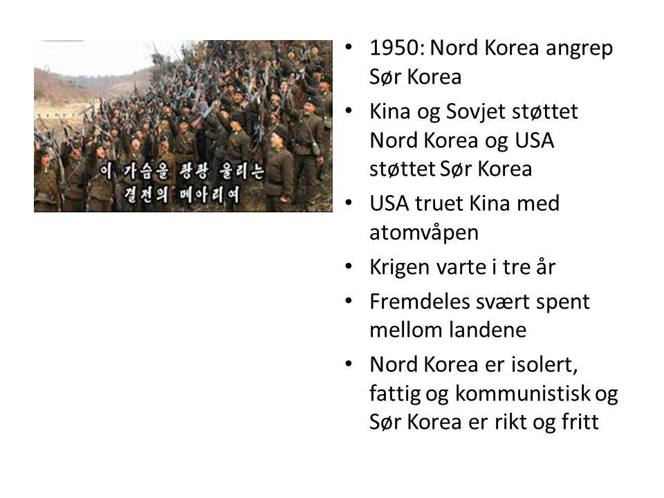 • 1950: Nord Korea angrep Sør Korea • Kina og Sovjet støttet Nord Korea og USA støttet Sør Korea • USA truet Kina med atomvåpen • Krigen varte i tre å