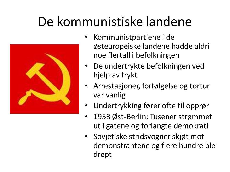 De kommunistiske landene • Kommunistpartiene i de østeuropeiske landene hadde aldri noe flertall i befolkningen • De undertrykte befolkningen ved hjel