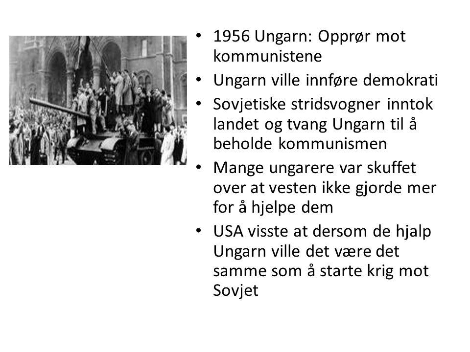 • 1956 Ungarn: Opprør mot kommunistene • Ungarn ville innføre demokrati • Sovjetiske stridsvogner inntok landet og tvang Ungarn til å beholde kommunis