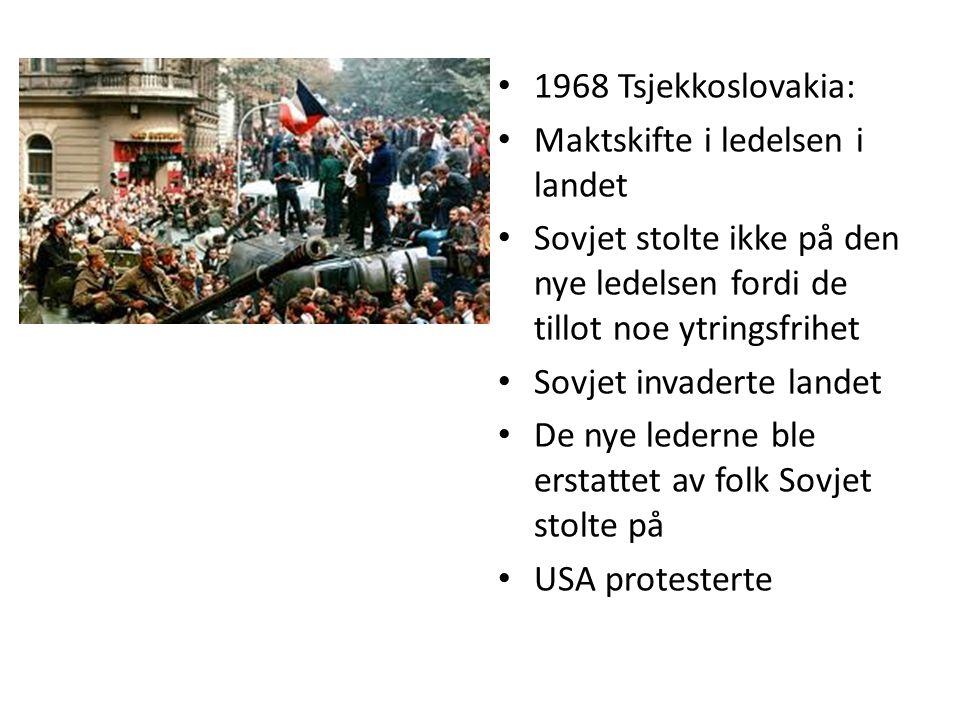 • 1968 Tsjekkoslovakia: • Maktskifte i ledelsen i landet • Sovjet stolte ikke på den nye ledelsen fordi de tillot noe ytringsfrihet • Sovjet invaderte