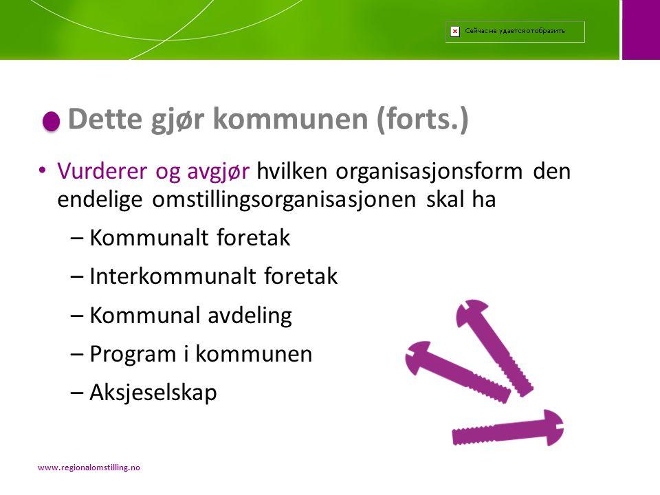• Vurderer og avgjør hvilken organisasjonsform den endelige omstillingsorganisasjonen skal ha – Kommunalt foretak – Interkommunalt foretak – Kommunal
