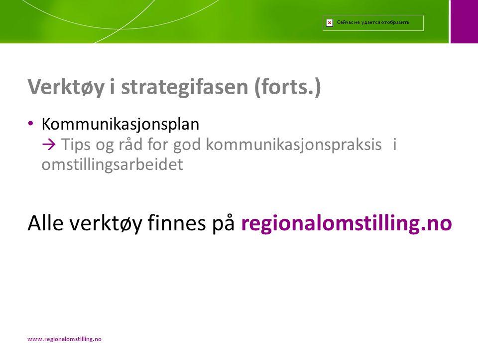 Verktøy i strategifasen (forts.) • Kommunikasjonsplan  Tips og råd for god kommunikasjonspraksis i omstillingsarbeidet Alle verktøy finnes på regiona