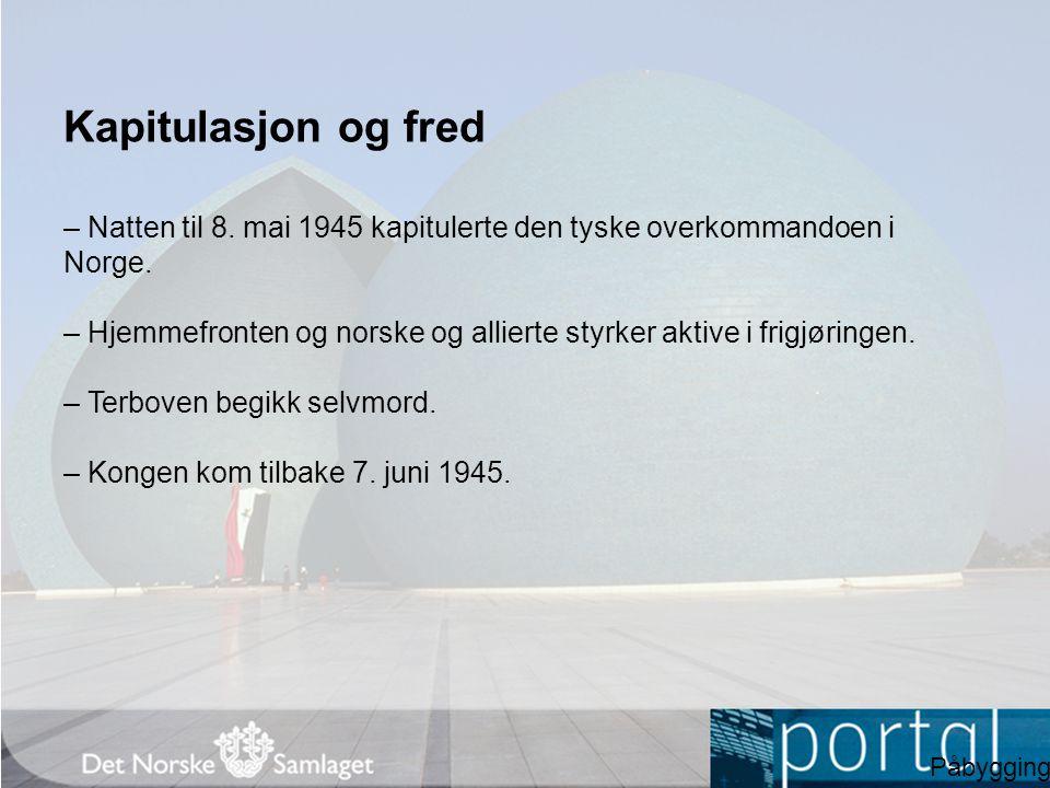 Kapitulasjon og fred – Natten til 8. mai 1945 kapitulerte den tyske overkommandoen i Norge. – Hjemmefronten og norske og allierte styrker aktive i fri