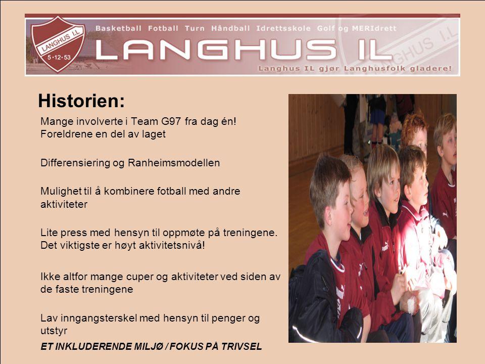 Historien: Mange involverte i Team G97 fra dag én! Foreldrene en del av laget Differensiering og Ranheimsmodellen Mulighet til å kombinere fotball med