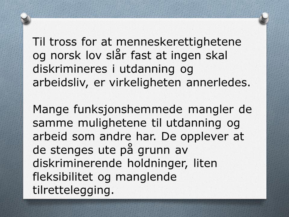 Til tross for at menneskerettighetene og norsk lov slår fast at ingen skal diskrimineres i utdanning og arbeidsliv, er virkeligheten annerledes.