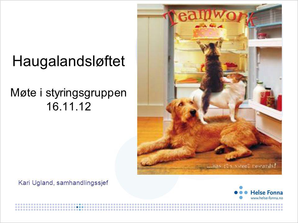 Haugalandsløftet Møte i styringsgruppen 16.11.12 Kari Ugland, samhandlingssjef