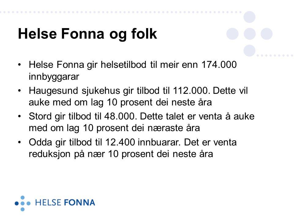 •Helse Fonna gir helsetilbod til meir enn 174.000 innbyggarar •Haugesund sjukehus gir tilbod til 112.000.