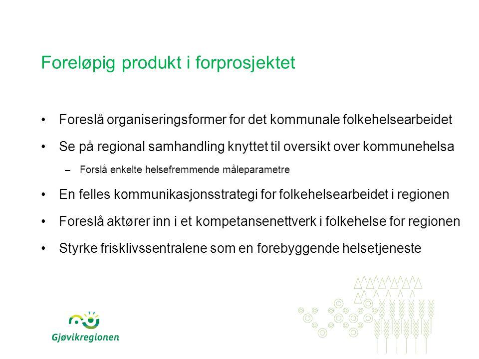 Foreløpig produkt i forprosjektet •Foreslå organiseringsformer for det kommunale folkehelsearbeidet •Se på regional samhandling knyttet til oversikt o