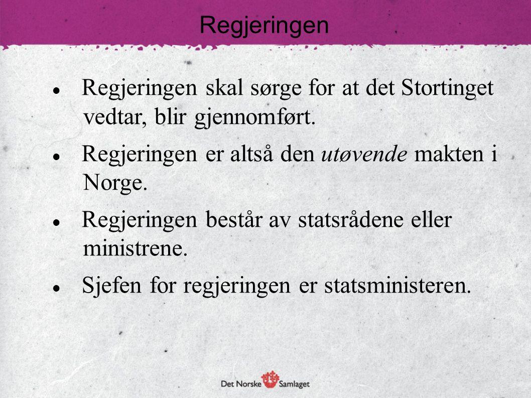 Regjeringen  Regjeringen skal sørge for at det Stortinget vedtar, blir gjennomført.  Regjeringen er altså den utøvende makten i Norge.  Regjeringen