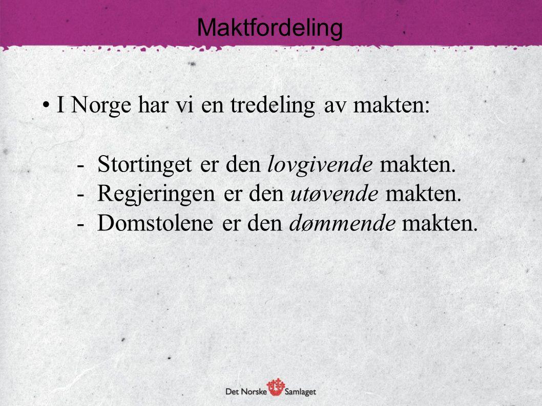 Maktfordeling • I Norge har vi en tredeling av makten: - Stortinget er den lovgivende makten. - Regjeringen er den utøvende makten. - Domstolene er de