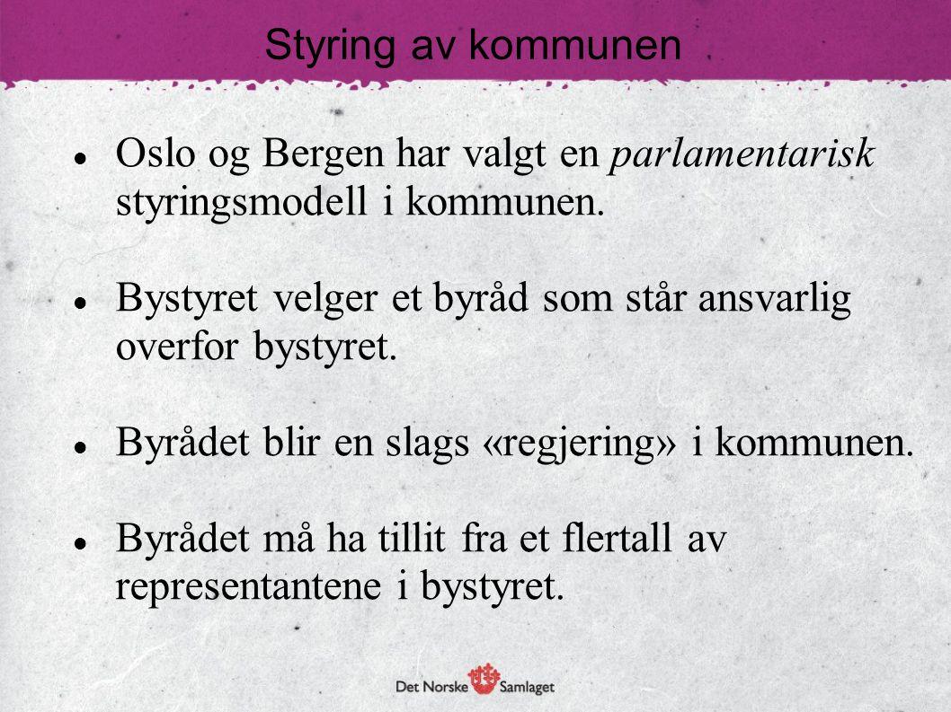 Styring av kommunen  Oslo og Bergen har valgt en parlamentarisk styringsmodell i kommunen.  Bystyret velger et byråd som står ansvarlig overfor byst