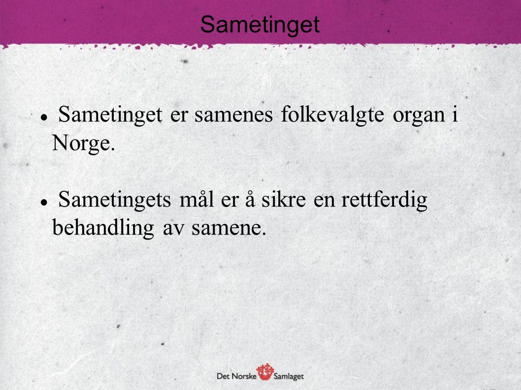  Sametinget er samenes folkevalgte organ i Norge.  Sametingets mål er å sikre en rettferdig behandling av samene.