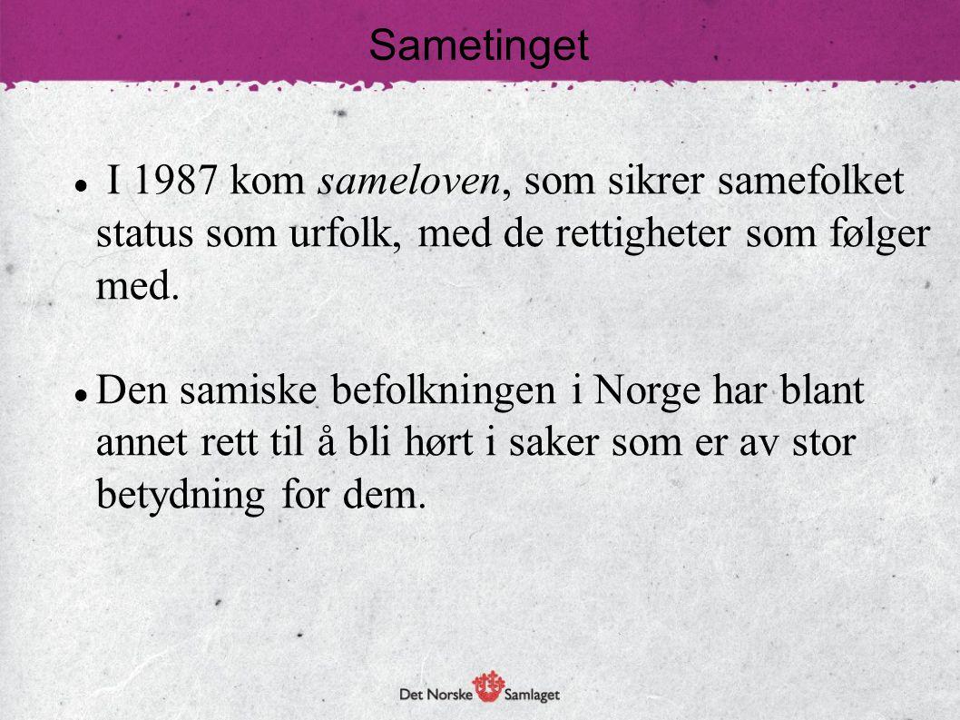 Sametinget  I 1987 kom sameloven, som sikrer samefolket status som urfolk, med de rettigheter som følger med.  Den samiske befolkningen i Norge har