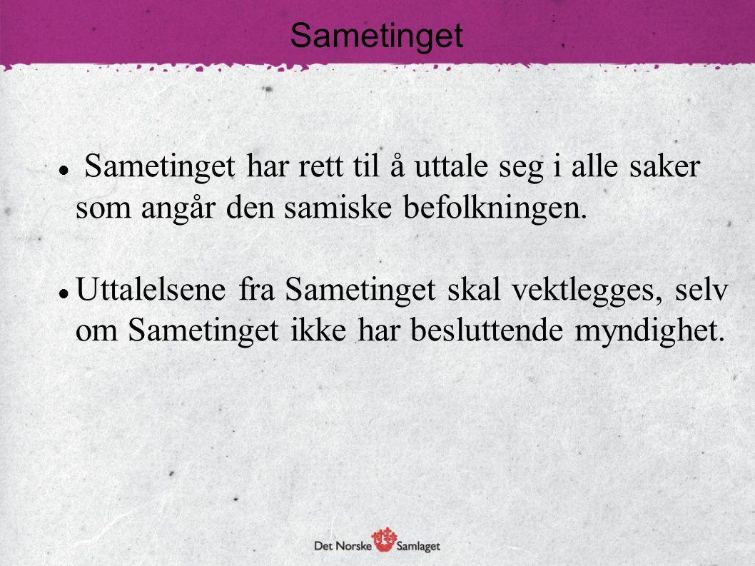 Sametinget  Sametinget har rett til å uttale seg i alle saker som angår den samiske befolkningen.  Uttalelsene fra Sametinget skal vektlegges, selv