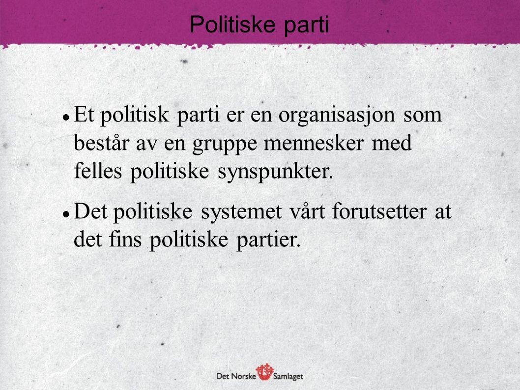 Politiske parti  Et politisk parti er en organisasjon som består av en gruppe mennesker med felles politiske synspunkter.  Det politiske systemet vå