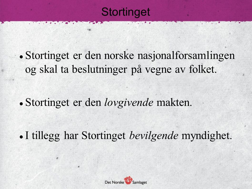 Stortinget  Stortinget er den norske nasjonalforsamlingen og skal ta beslutninger på vegne av folket.  Stortinget er den lovgivende makten.  I till