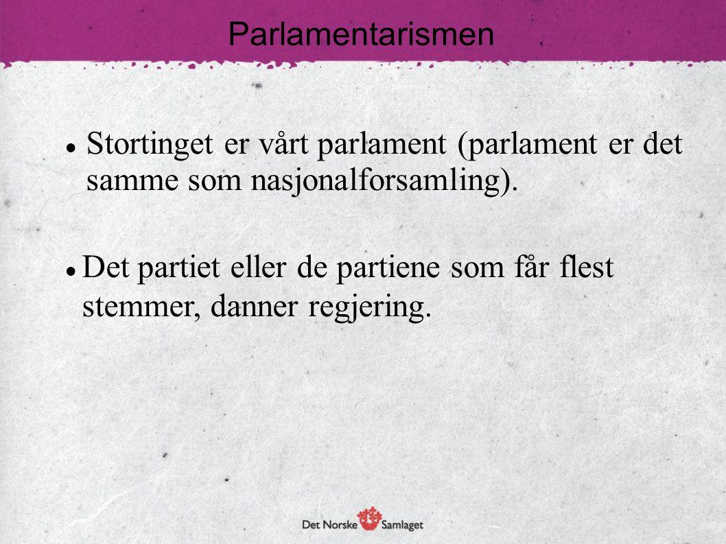 Parlamentarismen  Stortinget er vårt parlament (parlament er det samme som nasjonalforsamling).  Det partiet eller de partiene som får flest stemmer
