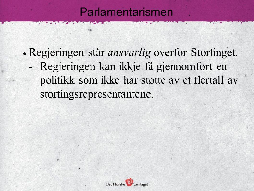 Parlamentarismen  Regjeringen står ansvarlig overfor Stortinget. -Regjeringen kan ikkje få gjennomført en politikk som ikke har støtte av et flertall