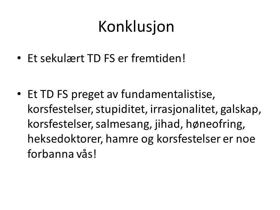Konklusjon • Et sekulært TD FS er fremtiden.