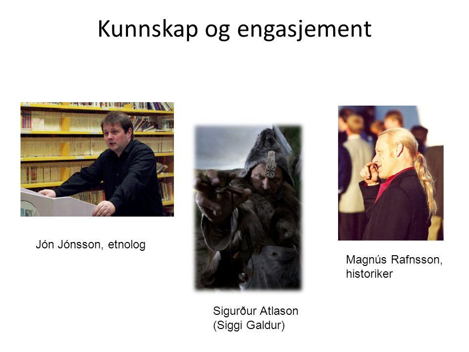 Kunnskap og engasjement Jón Jónsson, etnolog Sigurður Atlason (Siggi Galdur) Magnús Rafnsson, historiker