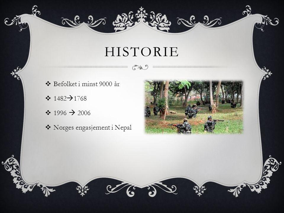 HISTORIE  Befolket i minst 9000 år  1482  1768  1996  2006  Norges engasjement i Nepal