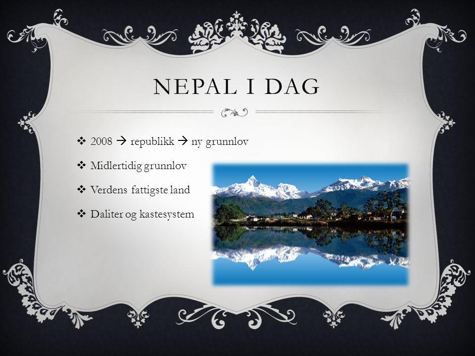 NEPAL I DAG  2008  republikk  ny grunnlov  Midlertidig grunnlov  Verdens fattigste land  Daliter og kastesystem