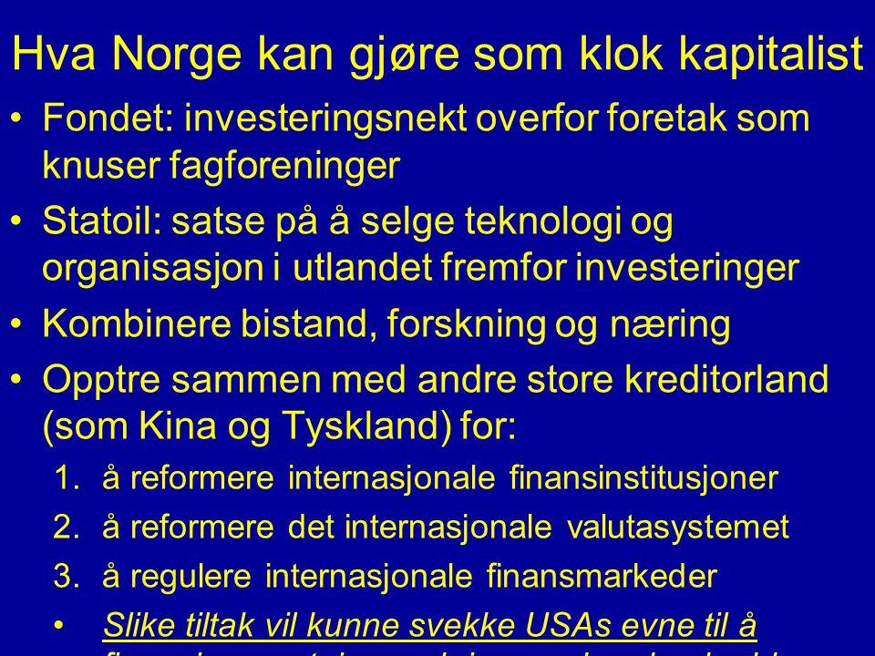 Hva Norge kan gjøre som klok kapitalist •Fondet: investeringsnekt overfor foretak som knuser fagforeninger •Statoil: satse på å selge teknologi og org
