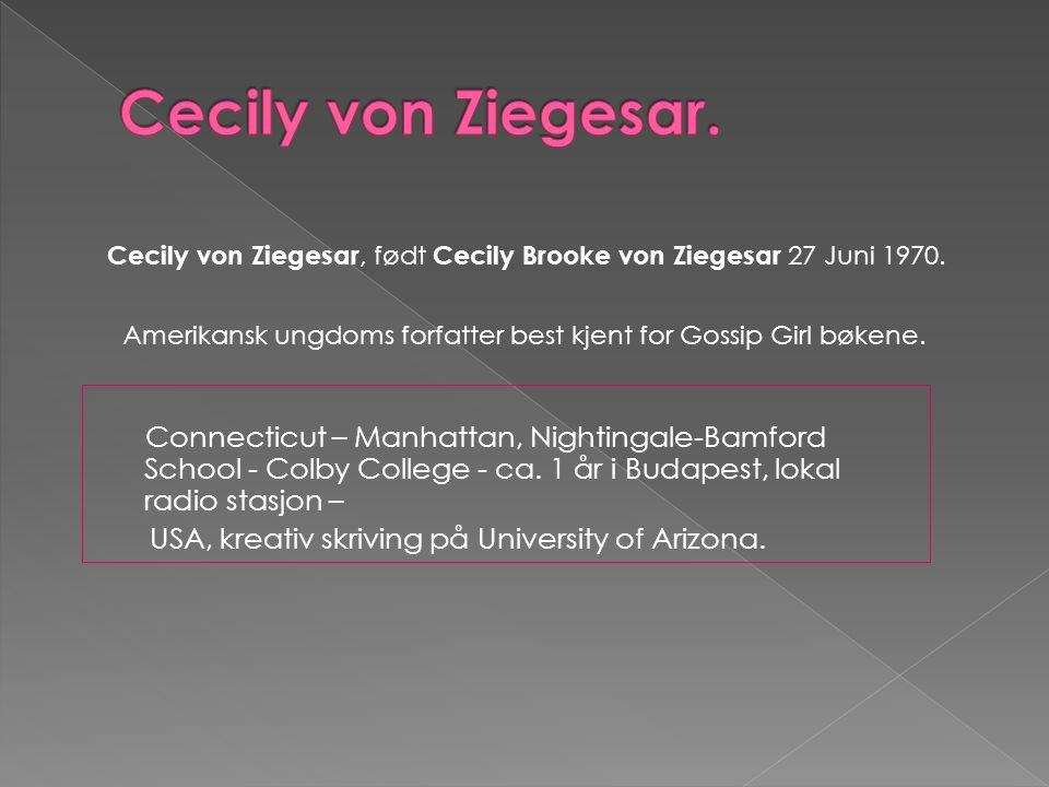 Cecily von Ziegesar, født Cecily Brooke von Ziegesar 27 Juni 1970.
