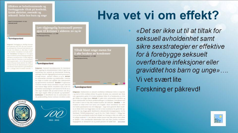 Hva vet vi om effekt? •«Det ser ikke ut til at tiltak for seksuell avholdenhet samt sikre sexstrategier er effektive for å forebygge seksuelt overførb