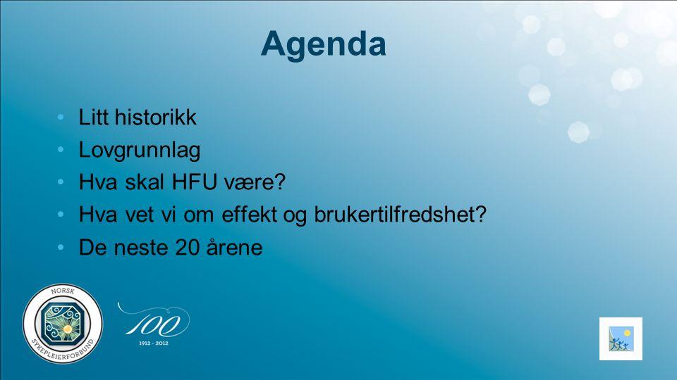 Agenda •Litt historikk •Lovgrunnlag •Hva skal HFU være? •Hva vet vi om effekt og brukertilfredshet? •De neste 20 årene