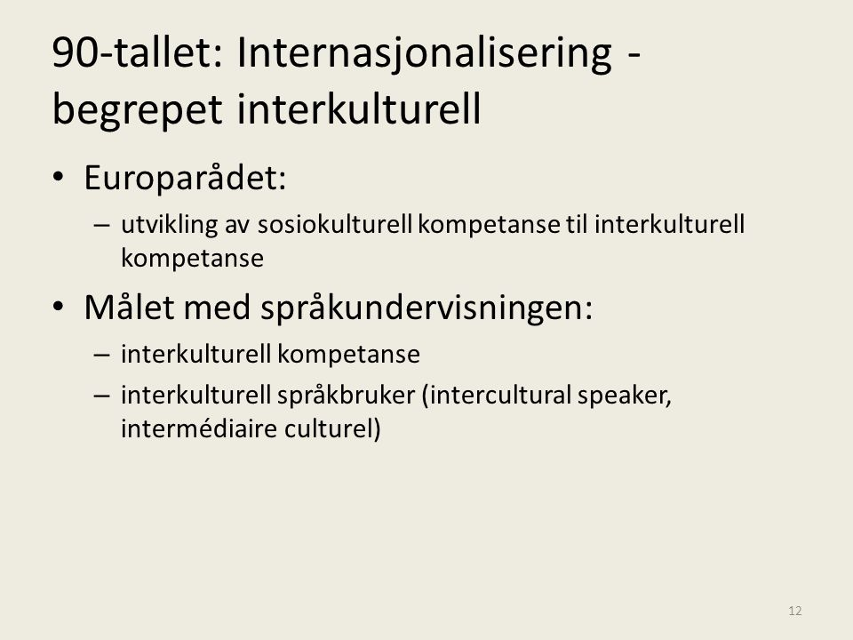 90-tallet: Internasjonalisering - begrepet interkulturell • Europarådet: – utvikling av sosiokulturell kompetanse til interkulturell kompetanse • Måle
