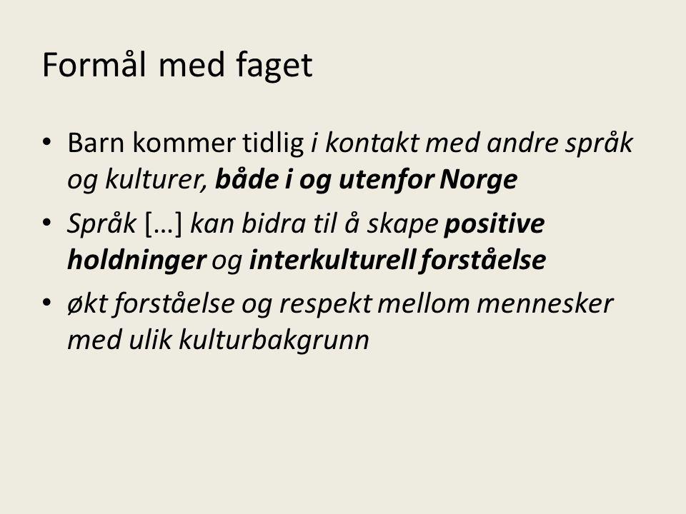 Formål med faget • Barn kommer tidlig i kontakt med andre språk og kulturer, både i og utenfor Norge • Språk […] kan bidra til å skape positive holdni