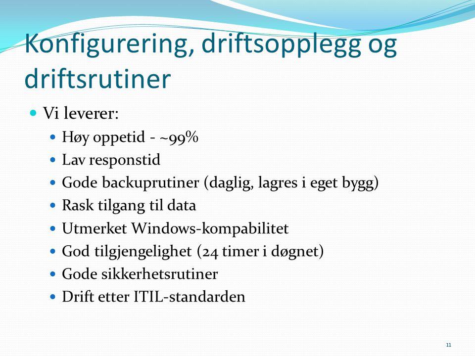 Konfigurering, driftsopplegg og driftsrutiner  Vi leverer:  Høy oppetid - ~99%  Lav responstid  Gode backuprutiner (daglig, lagres i eget bygg) 