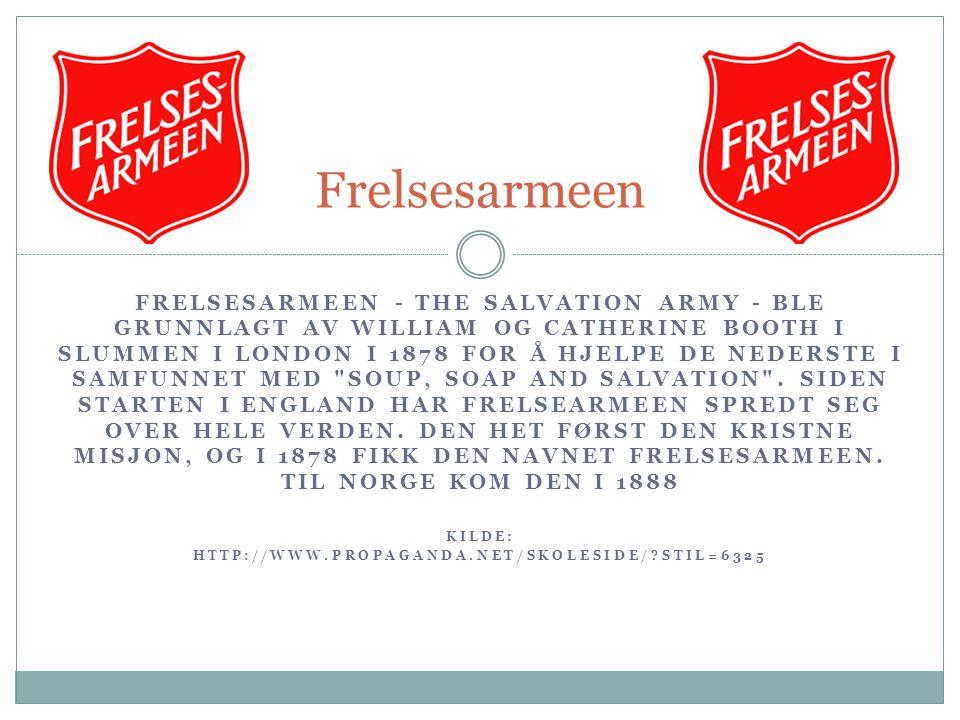 FRELSESARMEEN - THE SALVATION ARMY - BLE GRUNNLAGT AV WILLIAM OG CATHERINE BOOTH I SLUMMEN I LONDON I 1878 FOR Å HJELPE DE NEDERSTE I SAMFUNNET MED