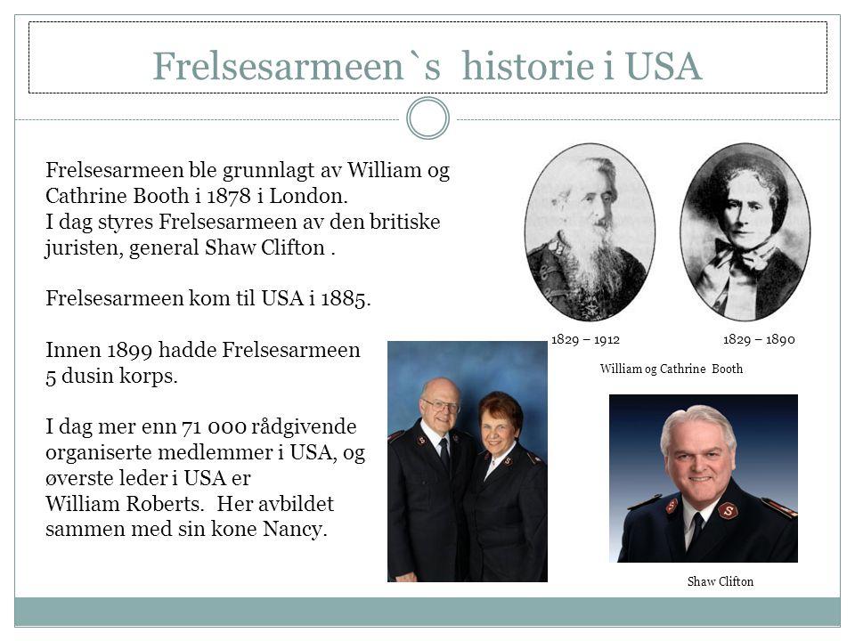 Frelsesarmeen`s historie i USA Shaw Clifton 1829 – 1912 1829 – 1890 William og Cathrine Booth Frelsesarmeen ble grunnlagt av William og Cathrine Booth