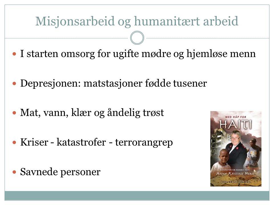 Misjonsarbeid og humanitært arbeid  I starten omsorg for ugifte mødre og hjemløse menn  Depresjonen: matstasjoner fødde tusener  Mat, vann, klær og