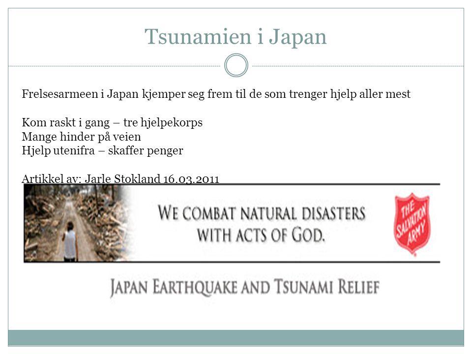 Tsunamien i Japan Frelsesarmeen i Japan kjemper seg frem til de som trenger hjelp aller mest Kom raskt i gang – tre hjelpekorps Mange hinder på veien