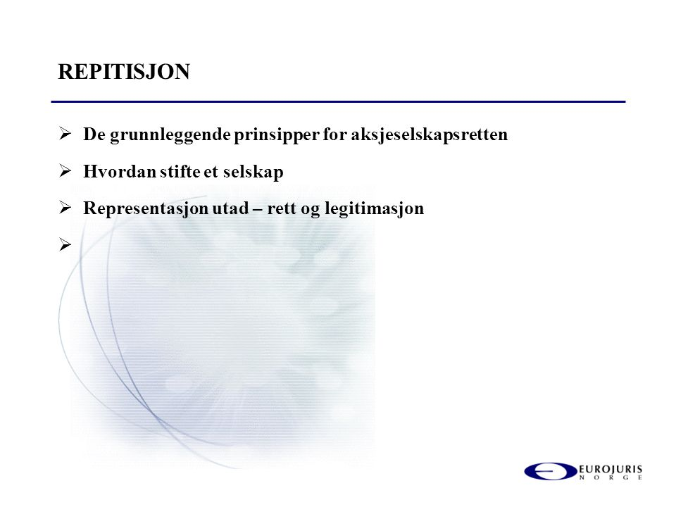 REPITISJON  De grunnleggende prinsipper for aksjeselskapsretten  Hvordan stifte et selskap  Representasjon utad – rett og legitimasjon 