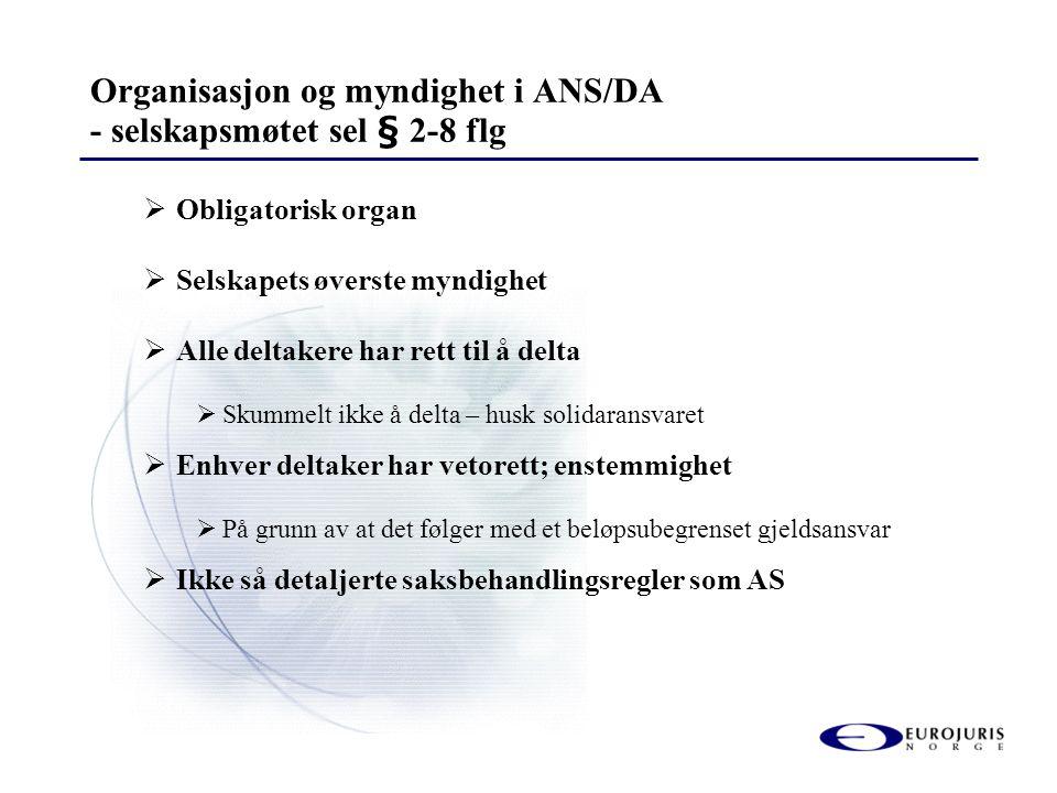 Organisasjon og myndighet i ANS/DA - selskapsmøtet sel § 2-8 flg  Obligatorisk organ  Selskapets øverste myndighet  Alle deltakere har rett til å d