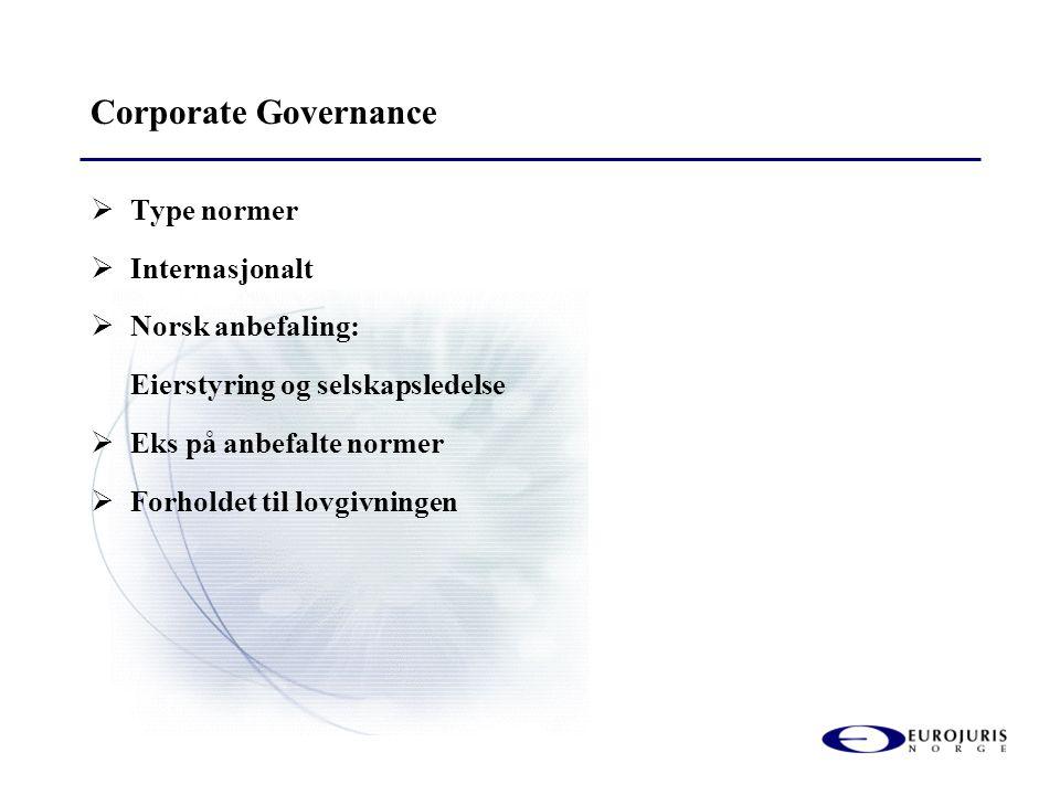 Corporate Governance  Type normer  Internasjonalt  Norsk anbefaling: Eierstyring og selskapsledelse  Eks på anbefalte normer  Forholdet til lovgi