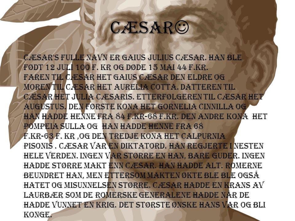Cæsar  Cæsar s fulle navn er Gaius Julius Cæsar.Han ble Født 12 juli 100 f.