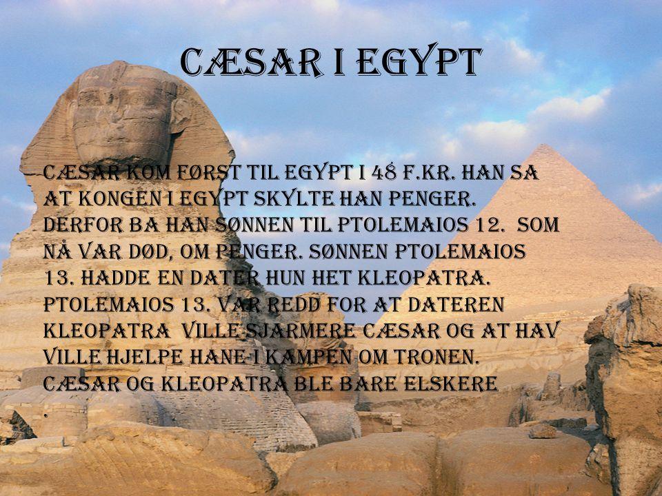 Cæsar  Cæsar's fulle navn er Gaius Julius Cæsar. Han ble Født 12 juli 100 f. kr og døde 15 mai 44 f.Kr. Faren til Cæsar het Gaius Cæsar den eldre og