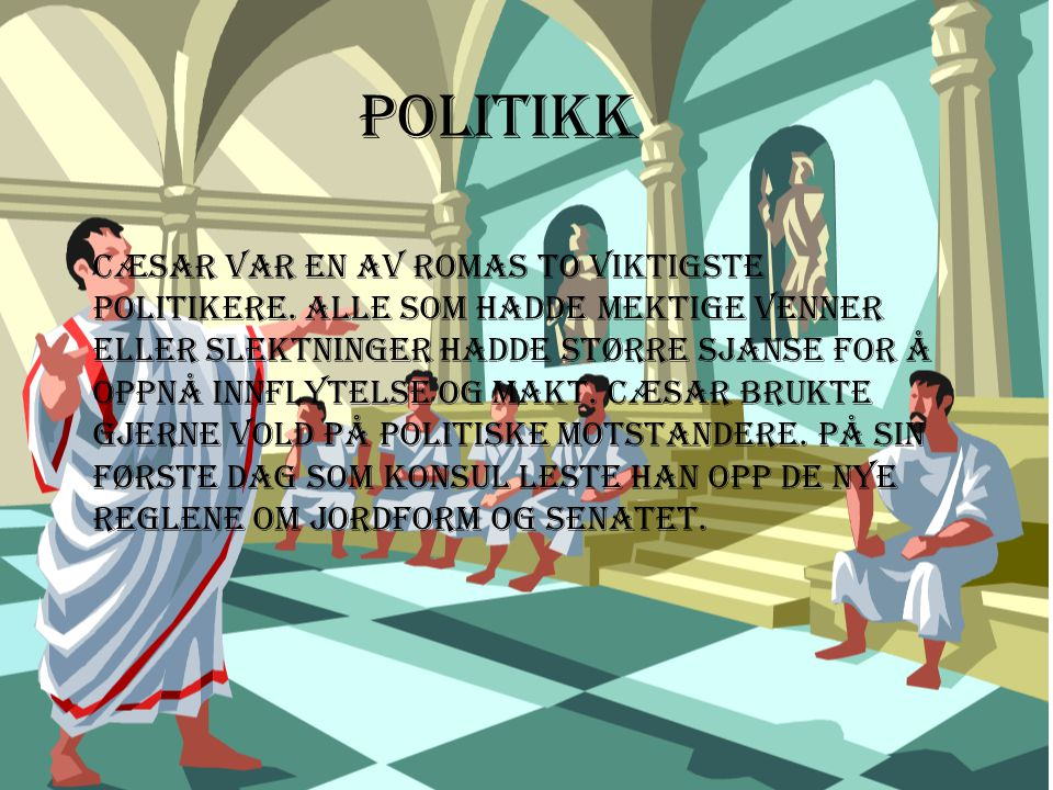 Politikk Cæsar var en av Romas to viktigste politikere.