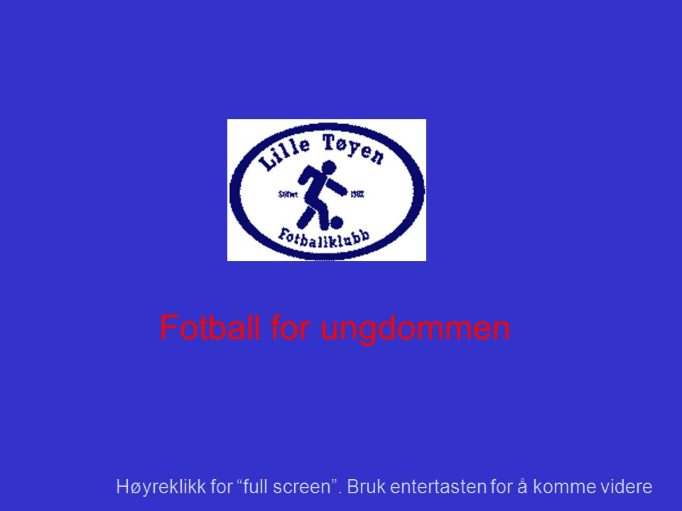 Fotball for ungdommen Høyreklikk for full screen . Bruk entertasten for å komme videre