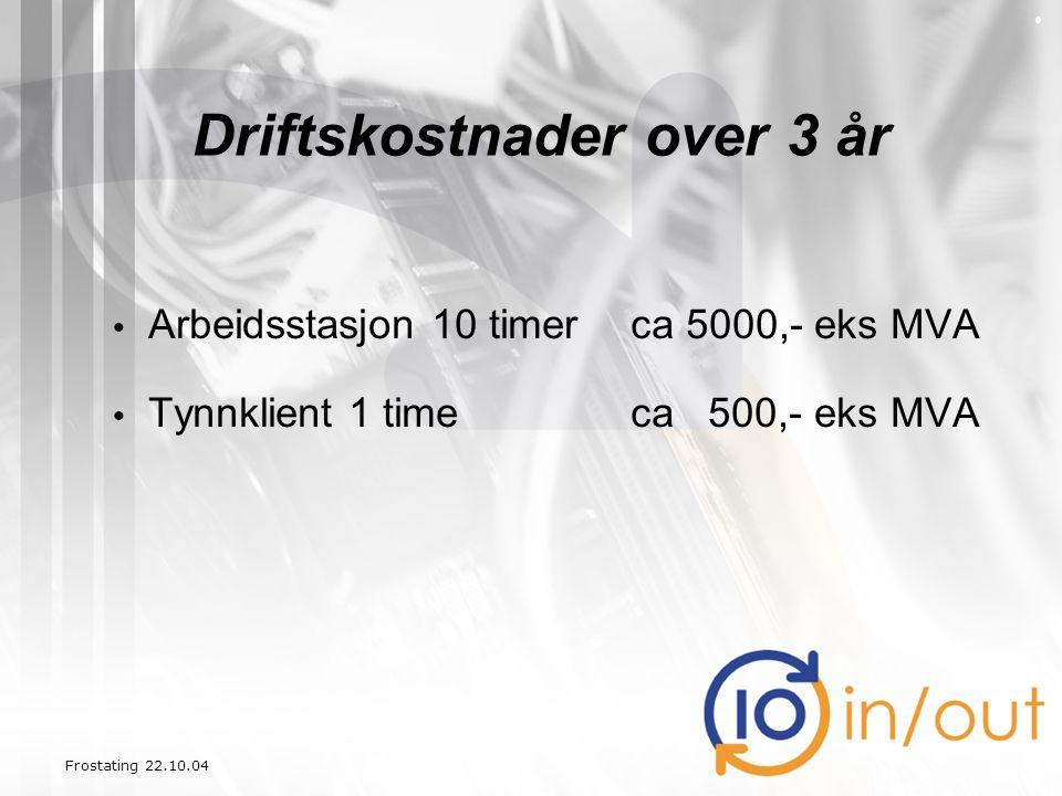 Frostating 22.10.04 Driftskostnader over 3 år • Arbeidsstasjon 10 timerca 5000,- eks MVA • Tynnklient 1 time ca 500,- eks MVA