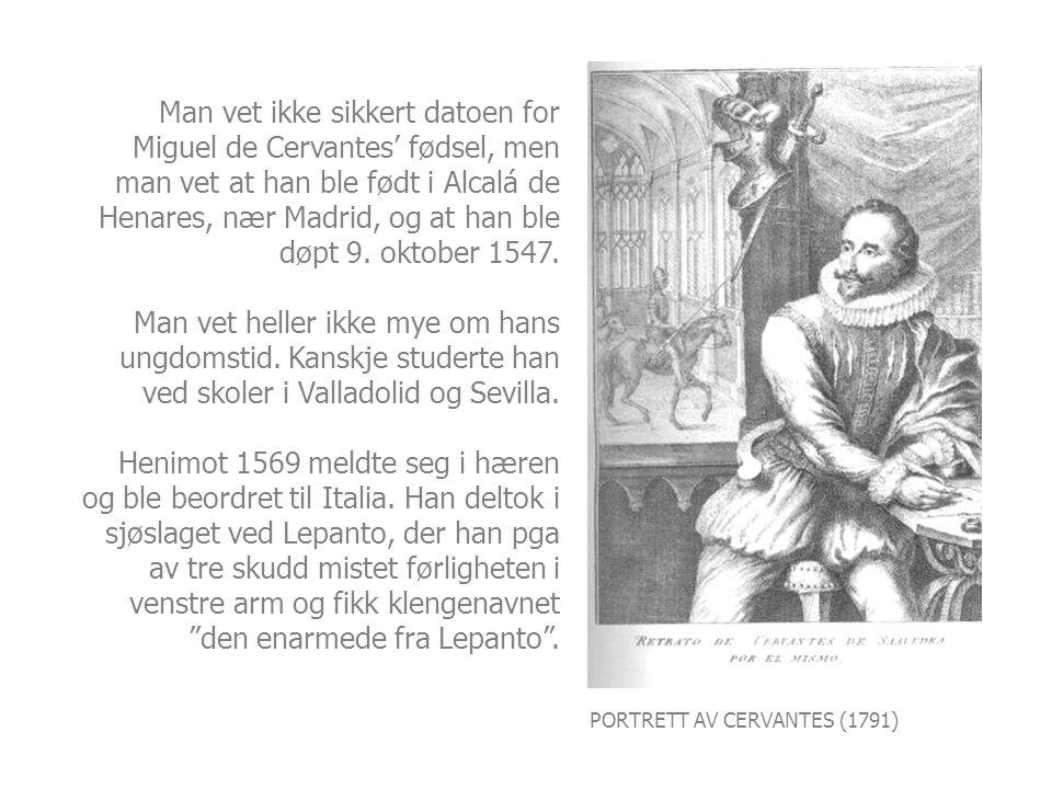 PORTRETT AV CERVANTES (1791) Man vet ikke sikkert datoen for Miguel de Cervantes' fødsel, men man vet at han ble født i Alcalá de Henares, nær Madrid, og at han ble døpt 9.